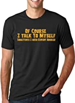 Of Couse I Talk To Myself T Shirt Expert Advice Shirt Funny Sarcastic Tee XL