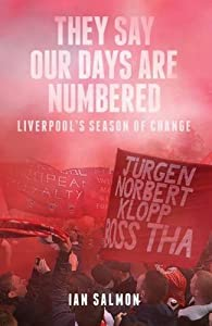 They Say Our Days are Numbered: Liverpool's Season of Change by Pitch Publishing Ltd