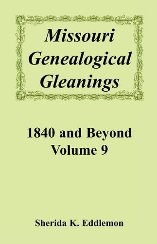 Missouri Genealogical Gleanings, 1840 and Beyond, Vol. 9
