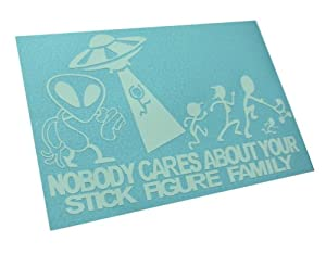 ALIEN Abduction Decal F*@K Nobody cares about YOUR STICK FIGURE FAMILY Funny Vinyl Sticker