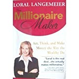 The Millionaire Maker: Act Think and Make Money the Way the Wealthy Do