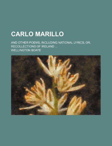 Carlo Marillo; And Other Poems, Including National Lyrics Or, Recollections of Ireland