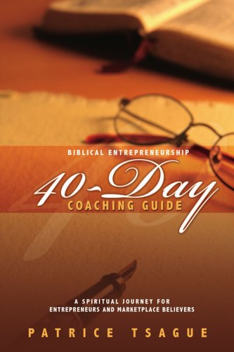 Biblical Entrepreneurship 40-Day Coaching Guide: A Spiritual Journey for Entrepreneurs and Marketplace Believers