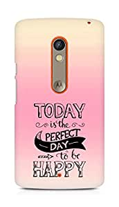 AMEZ today is the perfect day to be happy Back Cover For Motorola Moto X Play