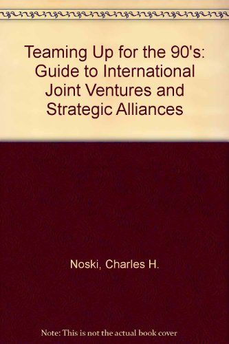 Teaming Up for the 90's: Guide to International Joint Ventures and Strategic Alliances