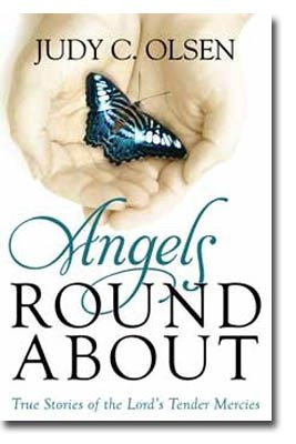 Angels Round about - True Stories of the Lord's Tender Mercies, Judy Olsen