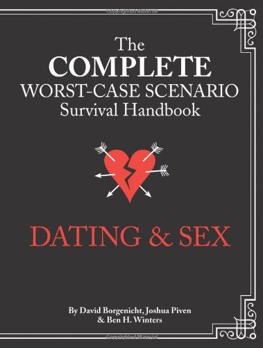 Dating & Sex: The Complete Worst-Case Scenario Survival Handbook