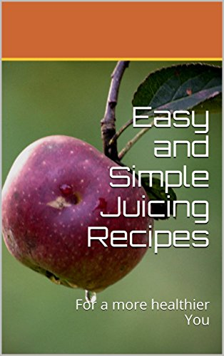 Easy and Simple Juicing Recipes: For a more healthier You by Sarah Jaxs