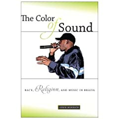 The Color of Sound: Race, Religion, and Music in Brazil by John Burdick