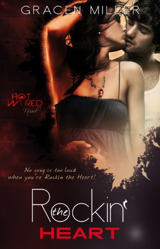 Rockin' the Heart (Hot Wired) by Gracen Miller