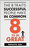 8 to be Great: The 8 Traits Successful People Have in Common