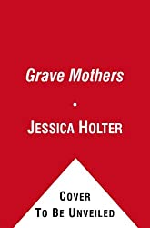 The Grave Mothers: A Novel