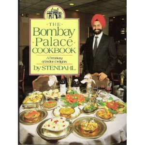 The Bombay Palace Cookbook: A Treasury of Indian Delights by Stendahl