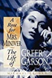 img - for A Rose for Mrs. Miniver : The Life of Greer Garson (Paperback)--by Michael Troyan [2005 Edition] book / textbook / text book
