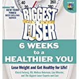 The Biggest Loser: 6 Weeks to a Healthier You: Lose Weight and Get Healthy For Life! (Paperback)
