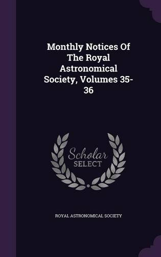 Monthly Notices Of The Royal Astronomical Society, Volumes 35-36