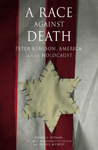 A Race Against Death: Peter Bergson, America, and the Holocaust: David S. Wyman, Rafael Medoff: 9781565847613: Amazon.com: Books