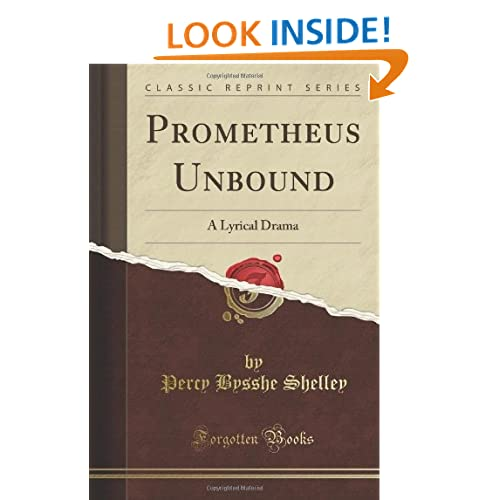 Prometheus Unbound: A Lyrical Drama (Classic Reprint)