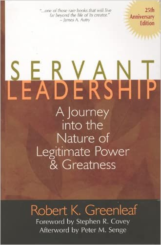 Servant Leadership [25th Anniversary Edition]: A Journey into the Nature of Legitimate Power and Greatness written by Robert K. Greenleaf