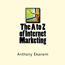 The A to Z of Internet Marketing (       UNABRIDGED) by Anthony Ekanem Narrated by Jack Chekijian