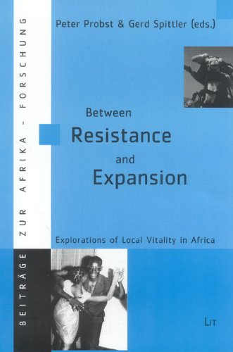 Between Resistance and Expansion: Explorations of Local Vitality in Africa (v. 18)