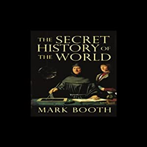 The Secret History of the World: As Laid Down by the Secret Societies | [Mark Booth]