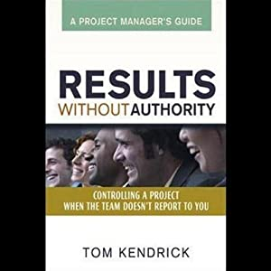 Results Without Authority: Project Manager's Guide | [Tom Kendrick]