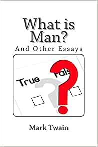 mark twain what is man essay Mark twain biography of mark twain and a searchable collection of works  posted by austin butler in twain, mark |  , possibly including full books or essays .