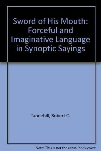 Sword of His Mouth: Forceful and Imaginative Language in Synoptic Sayings (Semeia supplements) PDF