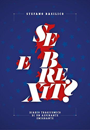 E se Brexit?: Diario tragicomico di un aspirante emigrante (Italian Edition)