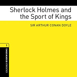 Sherlock Holmes and the Sport of Kings (Adaptation): Oxford Bookworms Library, Stage 1 | [Arthur Conan Doyle, Jennifer Bassett (adaptation)]