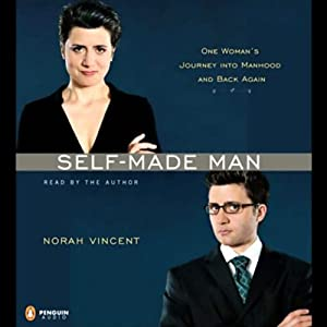 Self-Made Man: One Woman's Journey into Manhood and Back Again | [Norah Vincent]