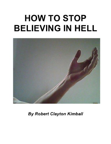 How to Stop Believing in Hell: a Schizophrenic's Religious Experience: Intellectual Honesty and Hallucinations - A Memoir PDF