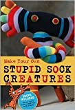 img - for By Lark Books Make Your Own Stupid Sock Creatures (Box) [Paperback] book / textbook / text book