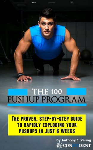 The 100 Pushup Program: Build Strength & Muscle in Just 6 Weeks Using Just Your Body!