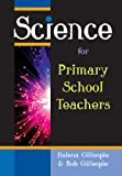 Science for Primary School Teachers Helena Gillespie