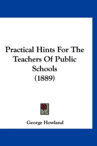Practical Hints for the Teachers of Public Schools (1889)