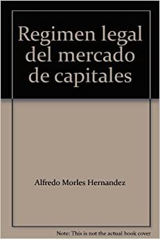 Regimen legal del mercado de capitales: Alfredo Morles Hernandez