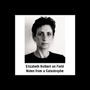 Elizabeth Kolbert on Field Notes from a Catastrophe Speech