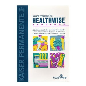 Kaiser Permanente Healthwise Handbook : A Self-Care Guide for Yo