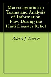 Macrocognition in Teams and Analysis of Information Flow During the Haiti Disaster Relief