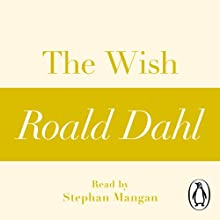 The Wish: A Roald Dahl Short Story Audiobook by Roald Dahl Narrated by Stephen Mangan