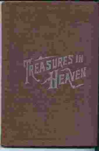 TREASURES IN HEAVEN: FIFTEENTH BOOK OF THE FAITH PROMOTING SERIES DESIGNED FOR THE INSTRUCTION AND ENCOURAGEMENT OF YOUNG LATTER-DAY SAINTS., George C. Lambert