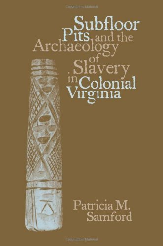 subfloor-pits-and-the-archaeology-of-slavery-in-colonial-virginia-by-patricia-samford-2007-12-16