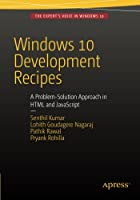 Windows 10 Development Recipes: A Problem-Solution Approach in HTML and JavaScript Front Cover