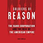 Soldiers of Reason: The Rand Corporation and the Rise of the American Empire | Alex Abella