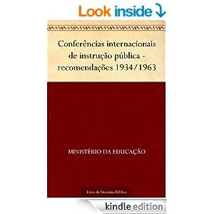 Conferências internacionais de instrução pública - recomendações 1934-1963 (Portuguese Edition)