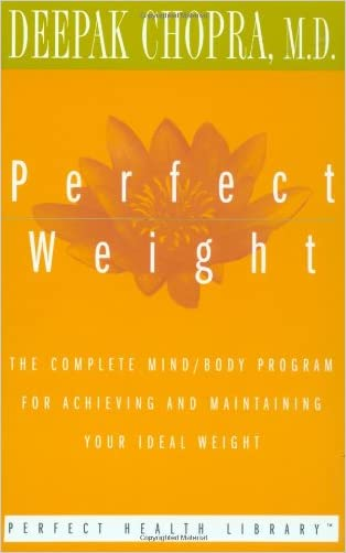 Perfect Weight: The Complete Mind/Body Program for Achieving and Maintaining Your Ideal Weight (Perfect Health Library) written by Deepak Chopra