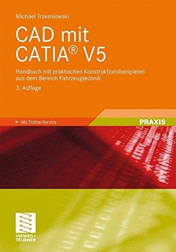 CAD mit CATIA V5: Handbuch mit praktischen Konstruktionsbeispielen aus dem Bereich Fahrzeugtechnik  [Trzesniowski, Michael] (Tapa Blanda)