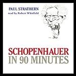 Schopenhauer in 90 Minutes | Paul Strathern